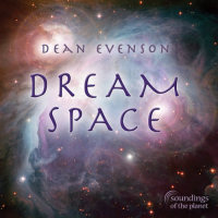 Dream Space by Dean Evenson ~ NEW Soundtrack