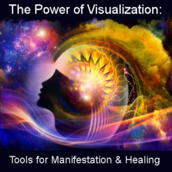 The Power of Visualization: Tools for Manifestation and Healing