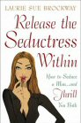 Release the Seductress Within : How to Seduce a Man...and Thrill You Both