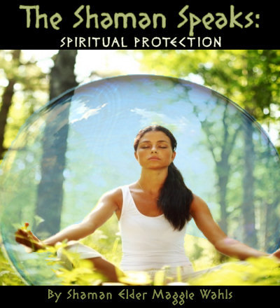 The Shaman Speaks: Spiritual Protection