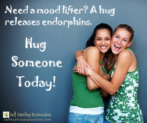 Need a mood lifter? Hugging releases endorphins. Hug someone today!